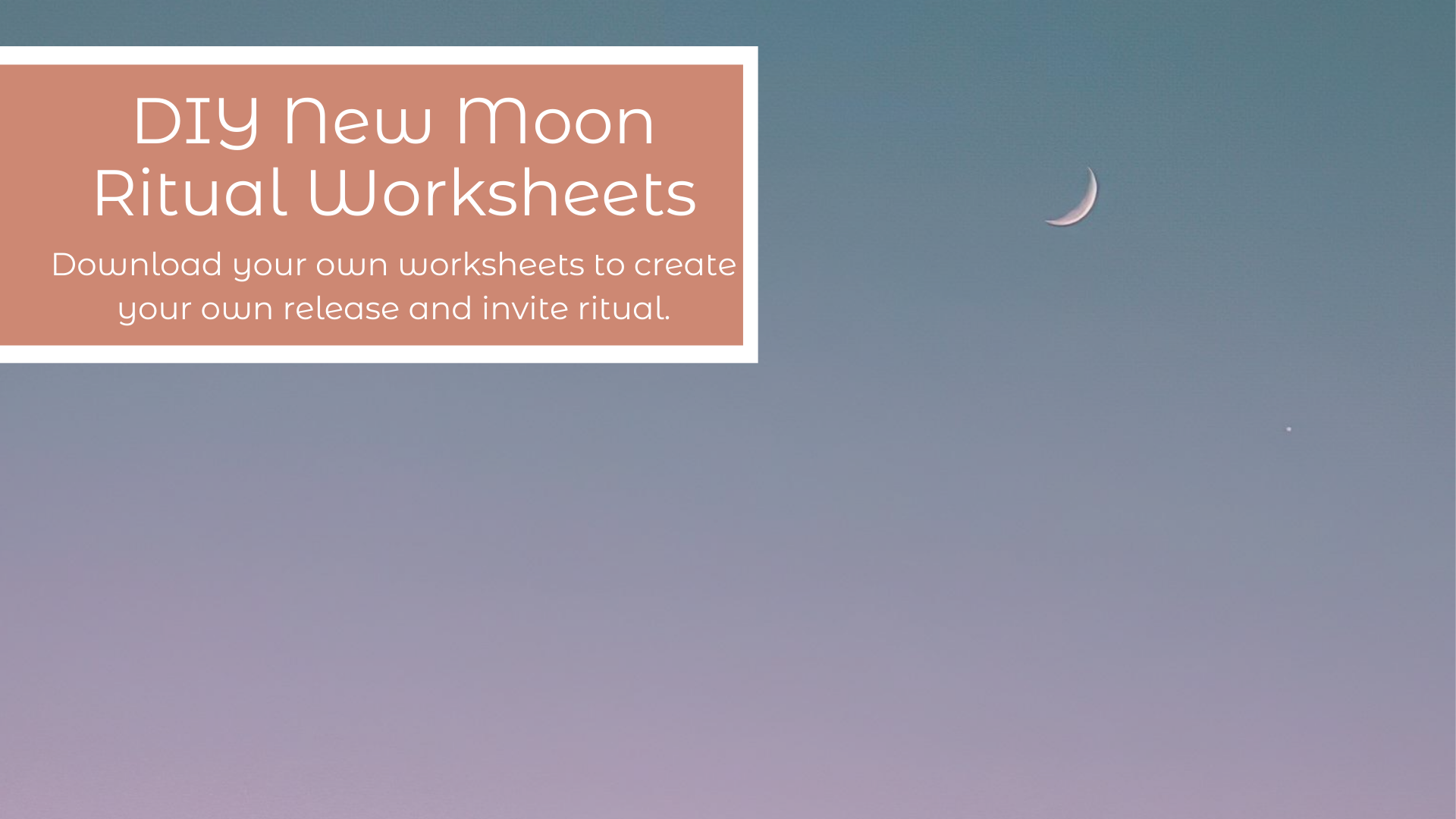 New Moon Worksheets for Release and Inviting